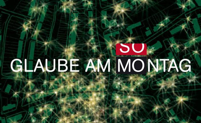 Glaube am Montag